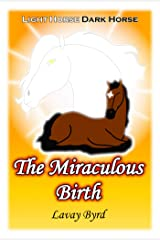 The Miraculous Birth (Light Horse, Dark Horse Book 1) Kindle Edition