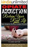 Opiate Addiction - How to detox from Opiates (How to Get Off Opiates): SHORT READS - Signs of opiate addiction, Symptoms of opiate use, Signs of opiate ... abuse, heroin addiction) (English Edition)