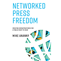 Networked Press Freedom: Creating Infrastructures for a Public Right to Hear (MIT Press) (English Edition)