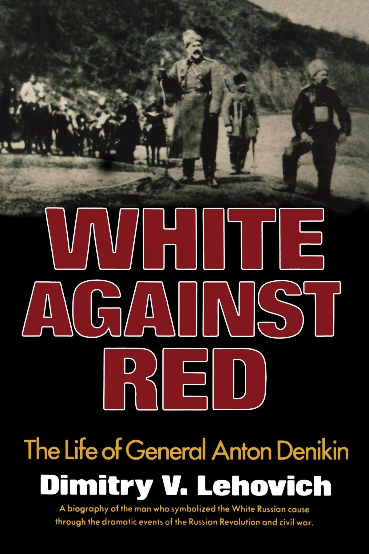 White Against Red: The Life of General Anton Denikin