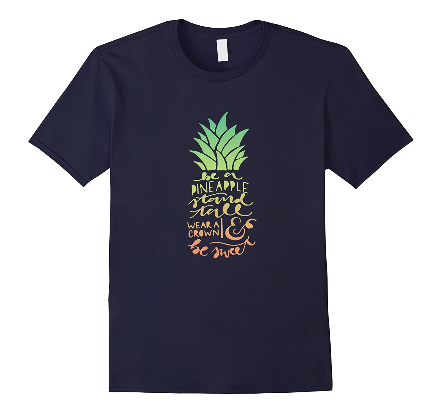 Be a Pineapple Stand Tall Wear a Crown and Be Sweet T-Shirt-Vaci