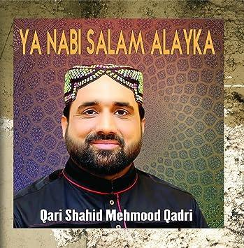 Qari Shahid Mehmood Qadri - Ya Nabi Salam Alayka - Amazon