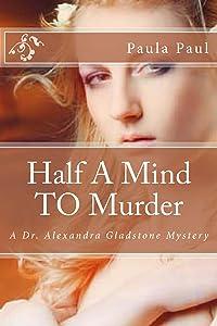 Half A Mind TO Murder (Dr. Alexandra Gladstone Book 3)