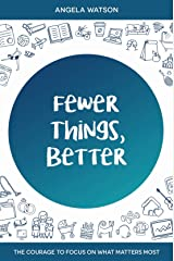 Fewer Things, Better: The Courage to Focus on What Matters Most Kindle Edition