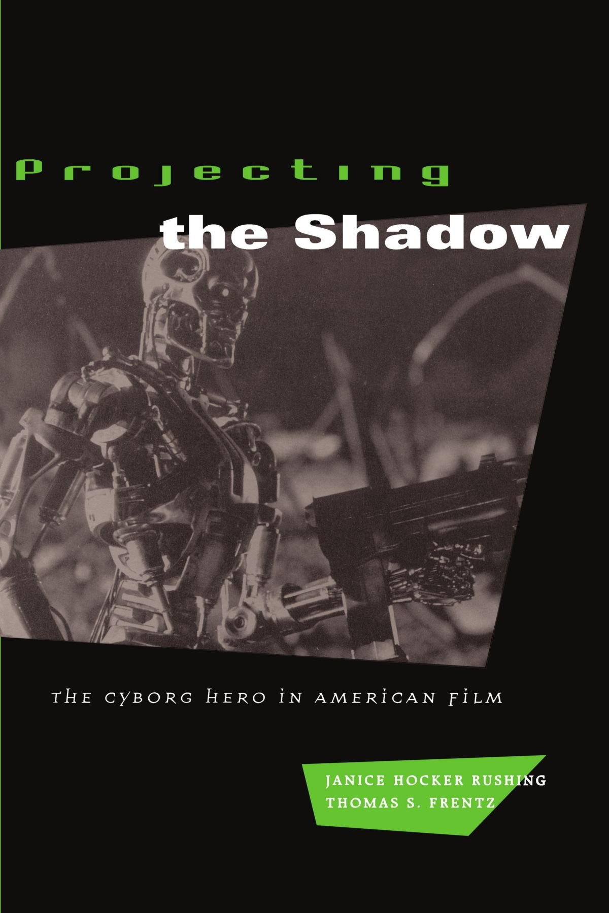 Projecting the Shadow: The Cyborg Hero in American Film (New ...