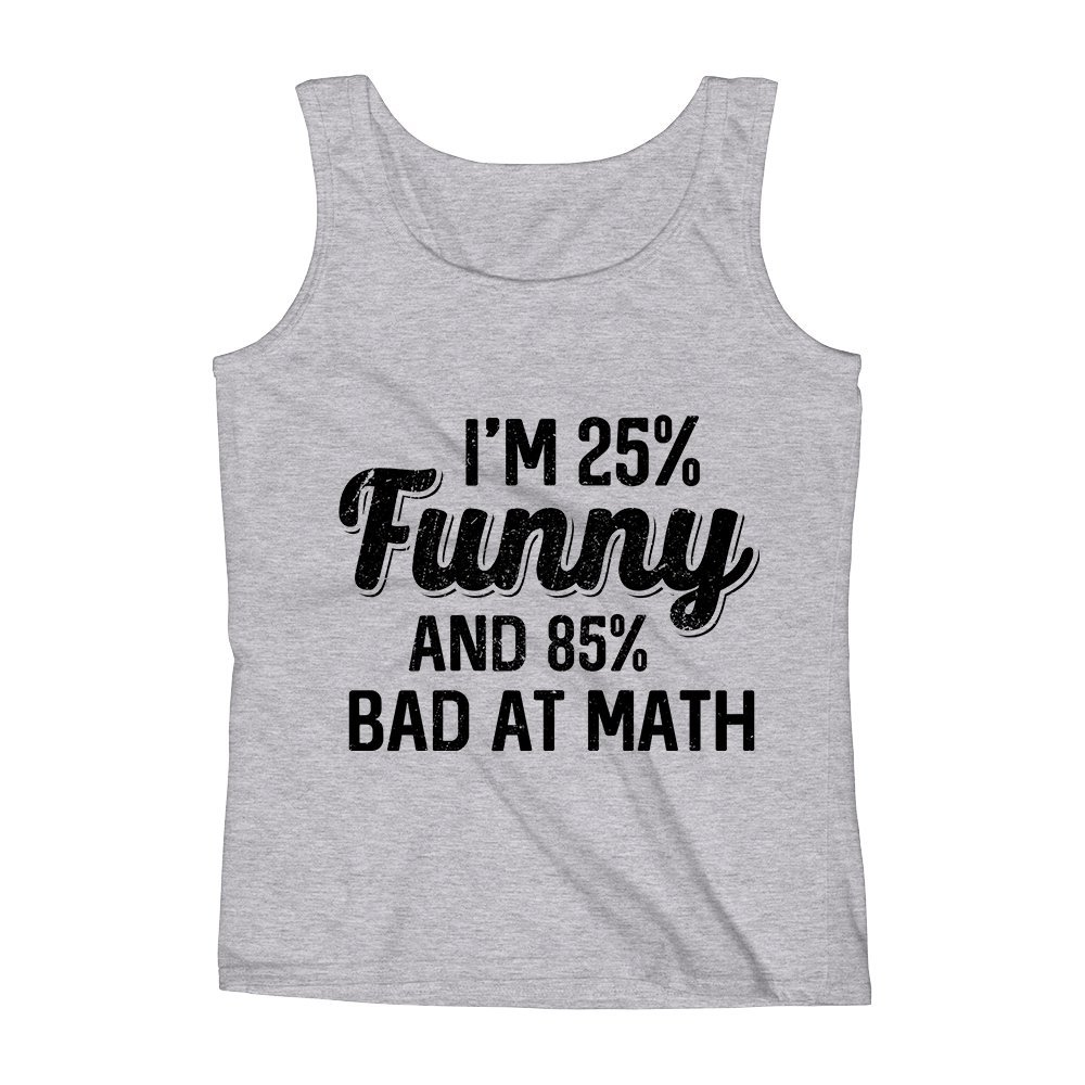 Mad Over Shirts Im 25/% Funny and 85/% Bad At Math Study LOL Quote Unisex Premium Tank Top