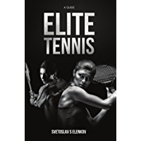 Elite Tennis: A Guide (English Edition)