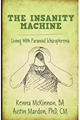 The Insanity Machine: Living With Paranoid Schizophrenia Paperback
