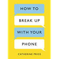 How to Break Up With Your Phone: The 30-Day Plan to Take Back Your Life (English Edition)