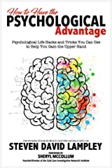 How to Have the Psychological Advantage: Psychological Life Hacks and Tricks You Can Use to Help You Gain the Upper Hand Kindle Edition