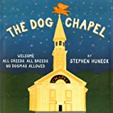 The Dog Chapel: Welcome All Creeds, All Breeds, No Dogmas Allowed