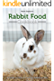 Rabbit Food Cookbook: A Guide on How to Care for Rabbits as Pets