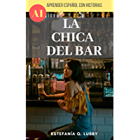 Learn Spanish with stories (A1) - La chica del bar - Spanish Beginner/Breakthrough level (Aprender español con historias, learn Spanish with stories) (Spanish Edition)