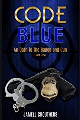 Code Blue: An Oath to the Badge and Gun (Book 1 of 5) Paperback
