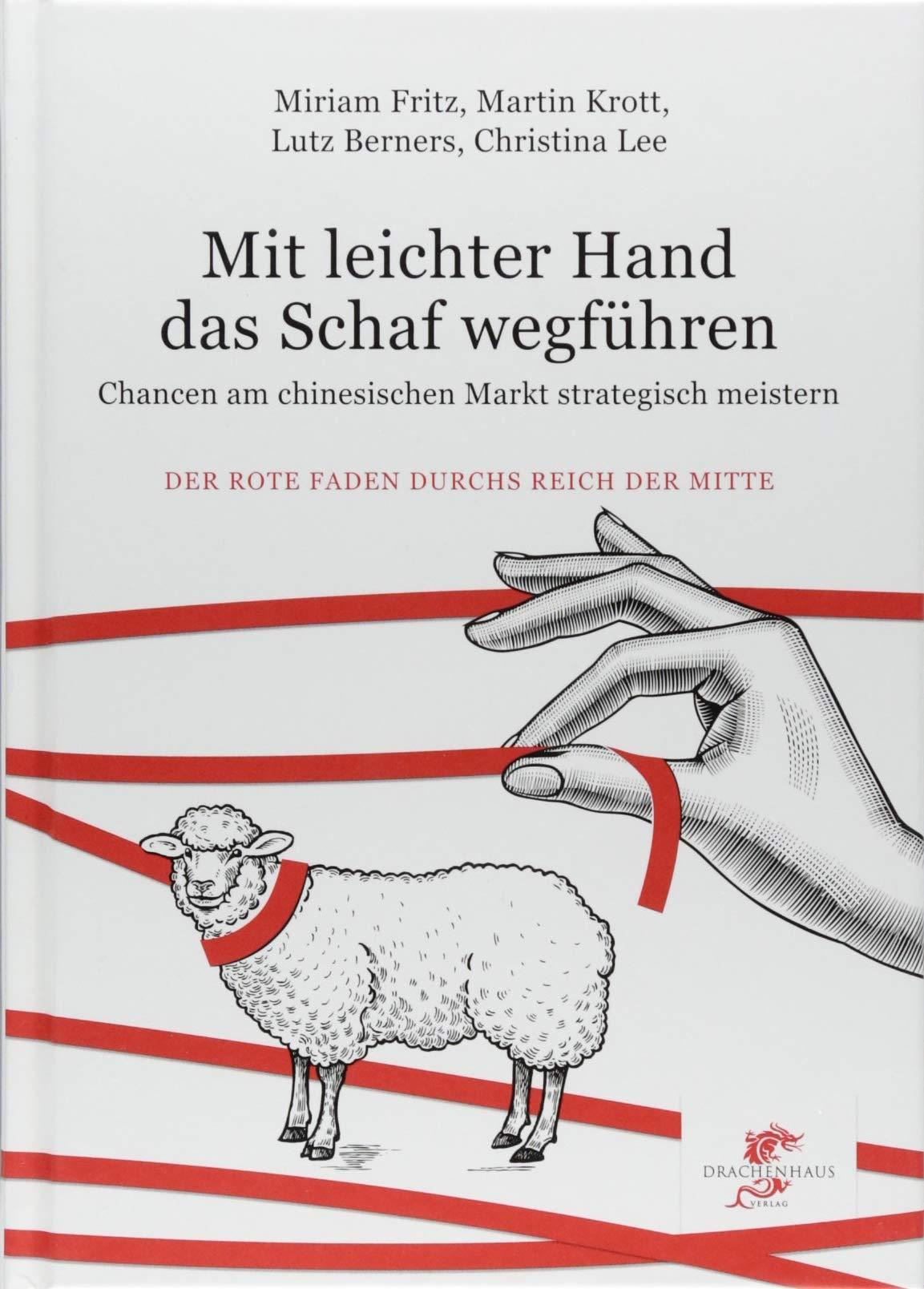 Mit leichter Hand das Schaf wegführen: Chancen im chinesischen Markt strategisch nützen (Der Rote Faden durchs Reich der Mitte)
