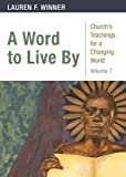 A Word to Live By: Churchs Teachings for a Changing World, Volume 7