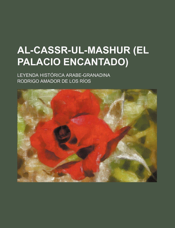 Al-Cassr-UL-Mashur El Palacio Encantado ; Leyenda Historica ...
