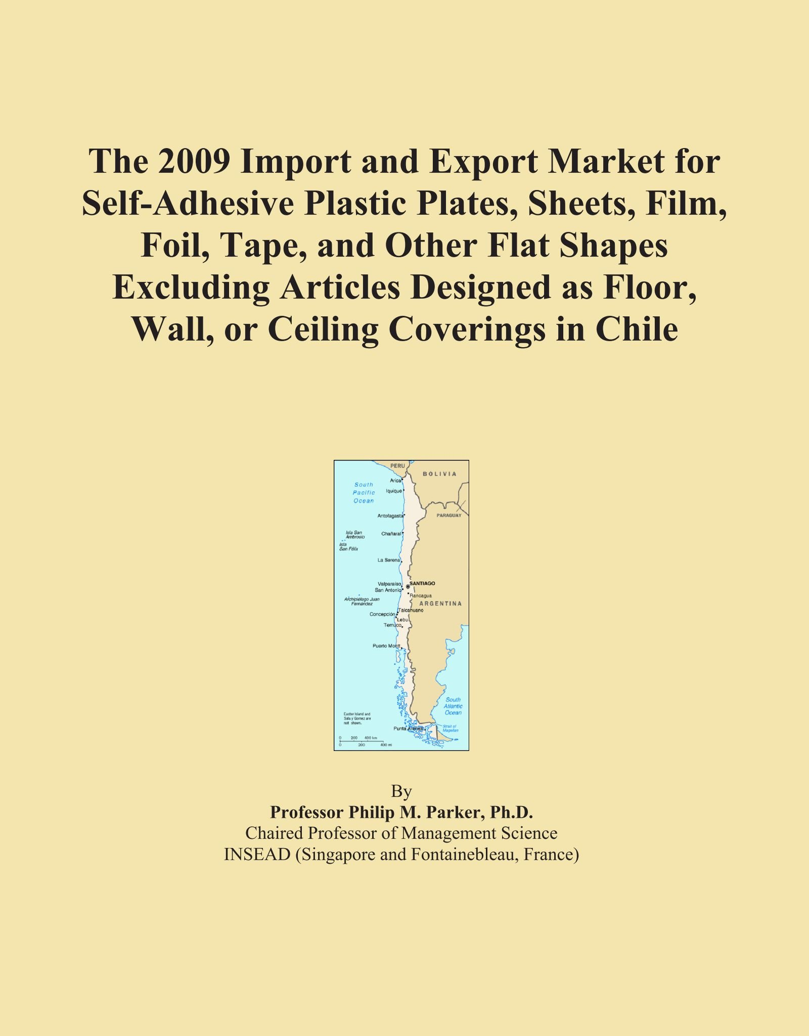 The 2009 Import and Export Market for Self-Adhesive Plastic Plates, Sheets, Film, Foil, Tape, and Other Flat Shapes Excluding Articles Designed as Floor, Wall, or Ceiling Coverings in Chile ebook
