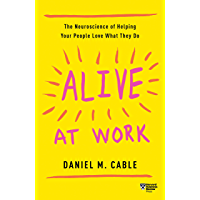 Alive at Work: The Neuroscience of Helping Your People Love What They Do (English Edition)