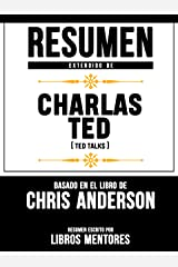 Resumen Extendido De Charlas TED (TED Talks) - Basado En El Libro De Chris Anderson (Spanish Edition) Kindle Edition