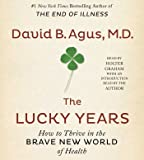 The Lucky Years: How to Thrive in the Brave New World of Health