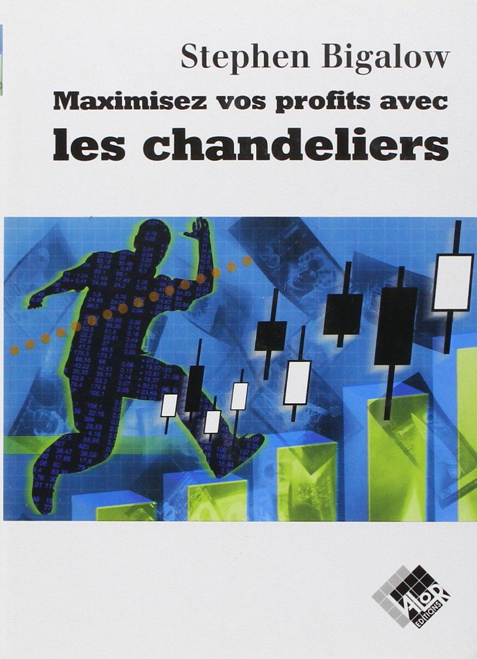 Maximisez vos profits avec les chandeliers Broché – 3 février 2005 Stephen W. Bigalow Valor 290935640X TL290935640X