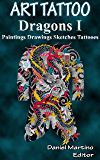 Tatoo images: ART TATTOO. Dragons I: Paintings. Drawings. Sketches. Tattoos (Planet Tattoo Book 7) (English Edition)