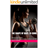 THE SHAPE OF BODY TO COME: Woman And Fitness. Female body recomposition: workout and diet