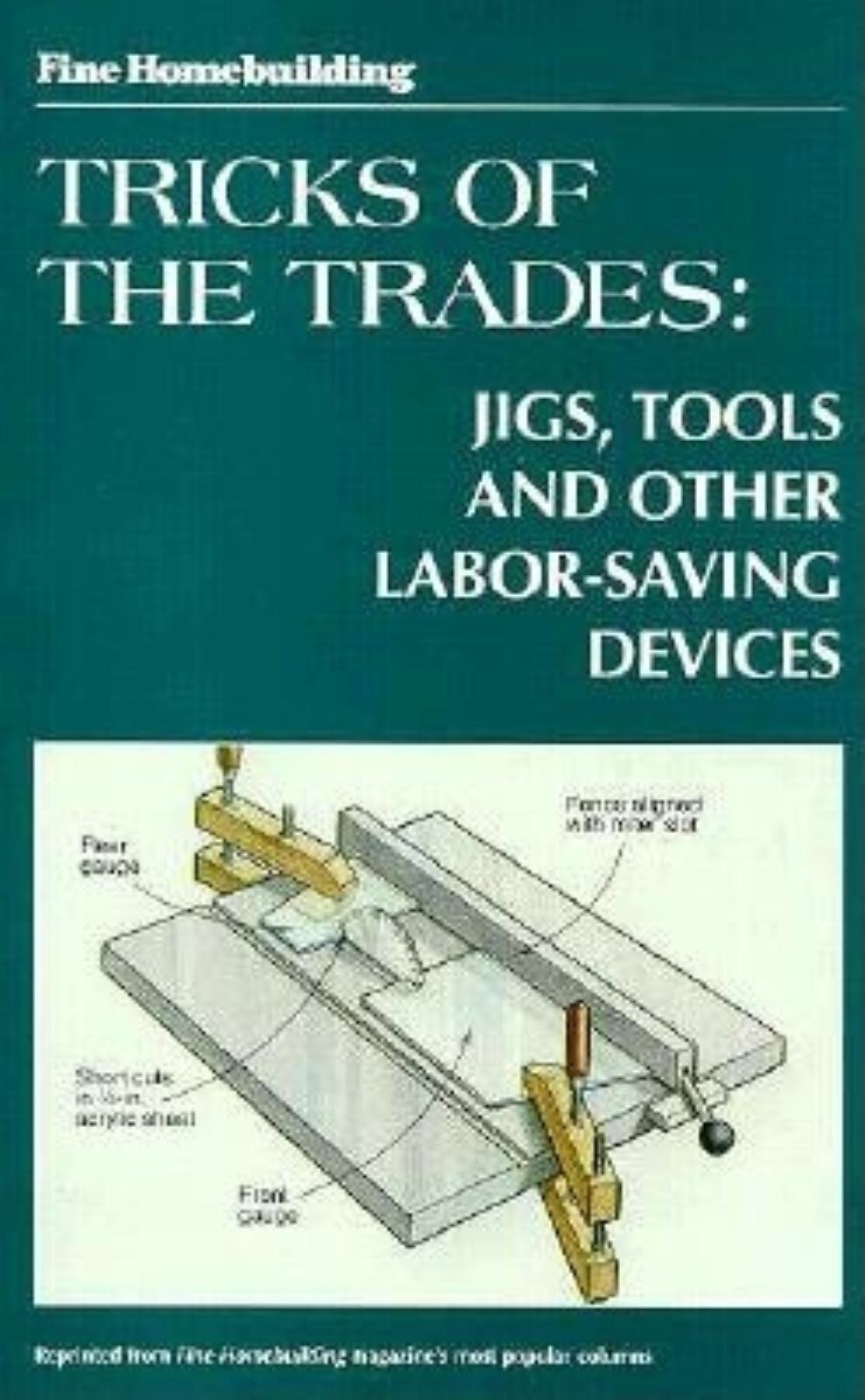 Tricks of the Trades:  Jigs, Tools and other Labor-Saving Devices (Fine Homebuilding)