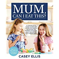 Mum, Can I Eat This?: A collection of my recipes to share with anyone who requires low fructose, low FODMAP, table-sugar free, gluten free, and low or no lactose foods