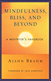 Mindfulness, Bliss, and Beyond: A Meditator's Handbook
