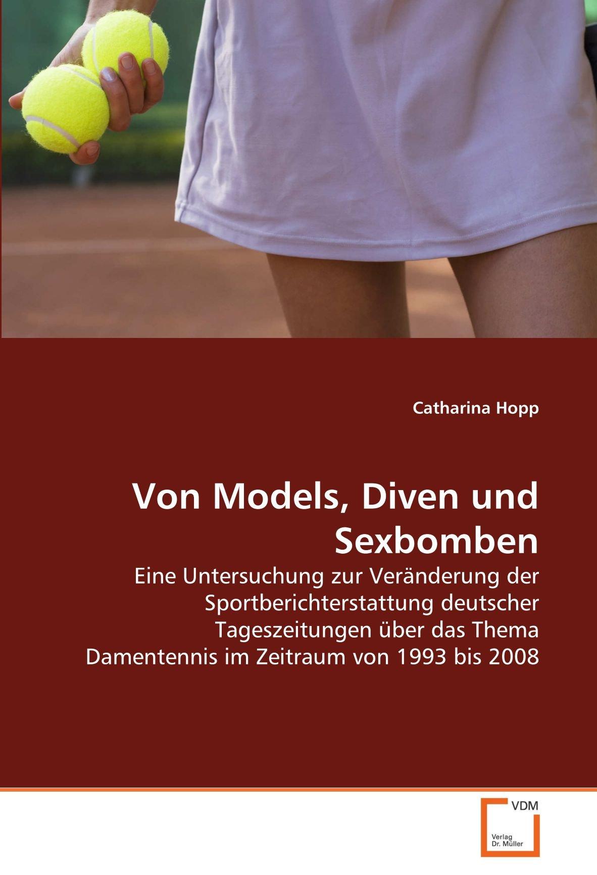 Von Models, Diven und Sexbomben: Eine Untersuchung zur Veränderung der Sportberichterstattung deutscher Tageszeitungen über das Thema Damentennis im Zeitraum von 1993 bis 2008 (German Edition) PDF