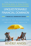 UNQUESTIONABLE FINANCIAL DOMINION: SECRETS TO POSSESSING INDISPUTABLE WEALTH (FINANCIAL DOMINION SERIES)