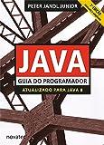 Java. Guia do Programador: Guia do Programador: Atualizado Para Java 8