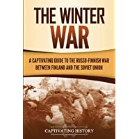 The Winter War: A Captivating Guide to the Russo-Finnish War between Finland and the Soviet Union