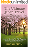 The Ultimate Japan Travel Guide: Immerse Yourself in the Japanese Culture, Food and History (Asia Travel Guides) (English Edition)