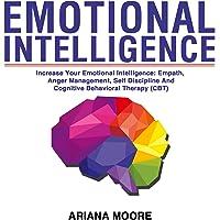 Emotional Intelligence: Increase Your Emotional Intelligence: Empath, Anger Management, Self Discipline and Cognitive Behavioral Therapy (CBT)