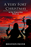 A Very Fort Christmas: As The World Dies, Book 2.5