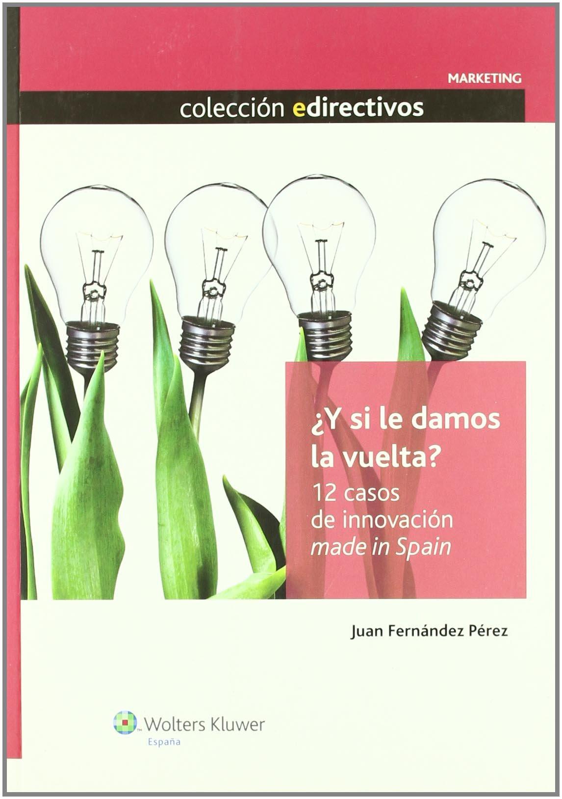 Y si le damos la vuelta? 12 casos de innovación made in Spain Edirectivos: Amazon.es: Fernández Pérez, Juan: Libros