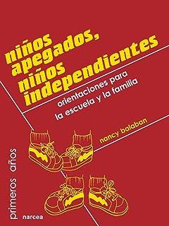 Niños Apegados, Ninos Independientes: Orientaciones Para La Escuela y La Familia (Spanish Edition