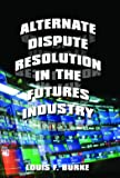 Alternate Dispute Resolution in the Futures Industry