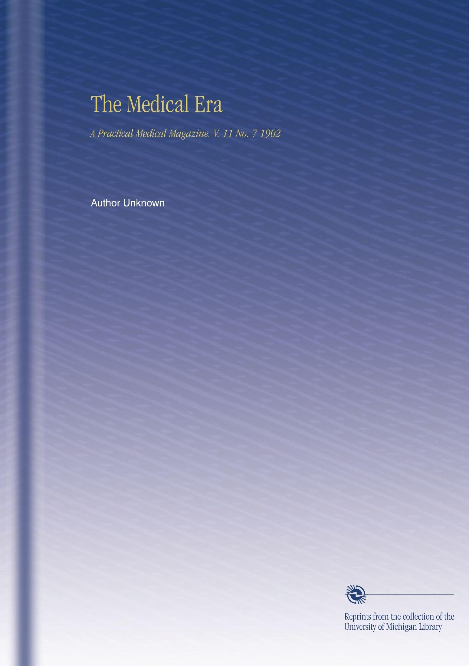 The Medical Era: A Practical Medical Magazine. V. 11 No. 7 1902 ebook