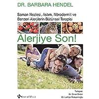 Alerjiye Son: Saman Nezlesi, Astım, Nörodermit ve Benzeri Alerjilerin Bütünsel Terapisi