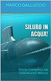 SILURO IN ACQUA! - Guida Completa sui Sottomarini Militari