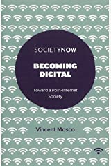 Becoming Digital: Toward a Post-Internet Society (SocietyNow) Paperback