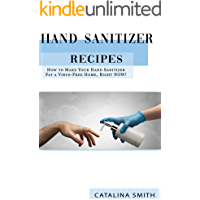 Hand Sanitizer Recipes: How to Make Your Homemade Hand Sanitizer for a Virus-free Home, Right NOW !