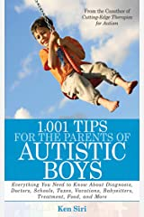 1,001 Tips for the Parents of Autistic Boys: Everything You Need to Know About Diagnosis, Doctors, Schools, Taxes, Vacations, Babysitters, Treatments, Food, and More Paperback
