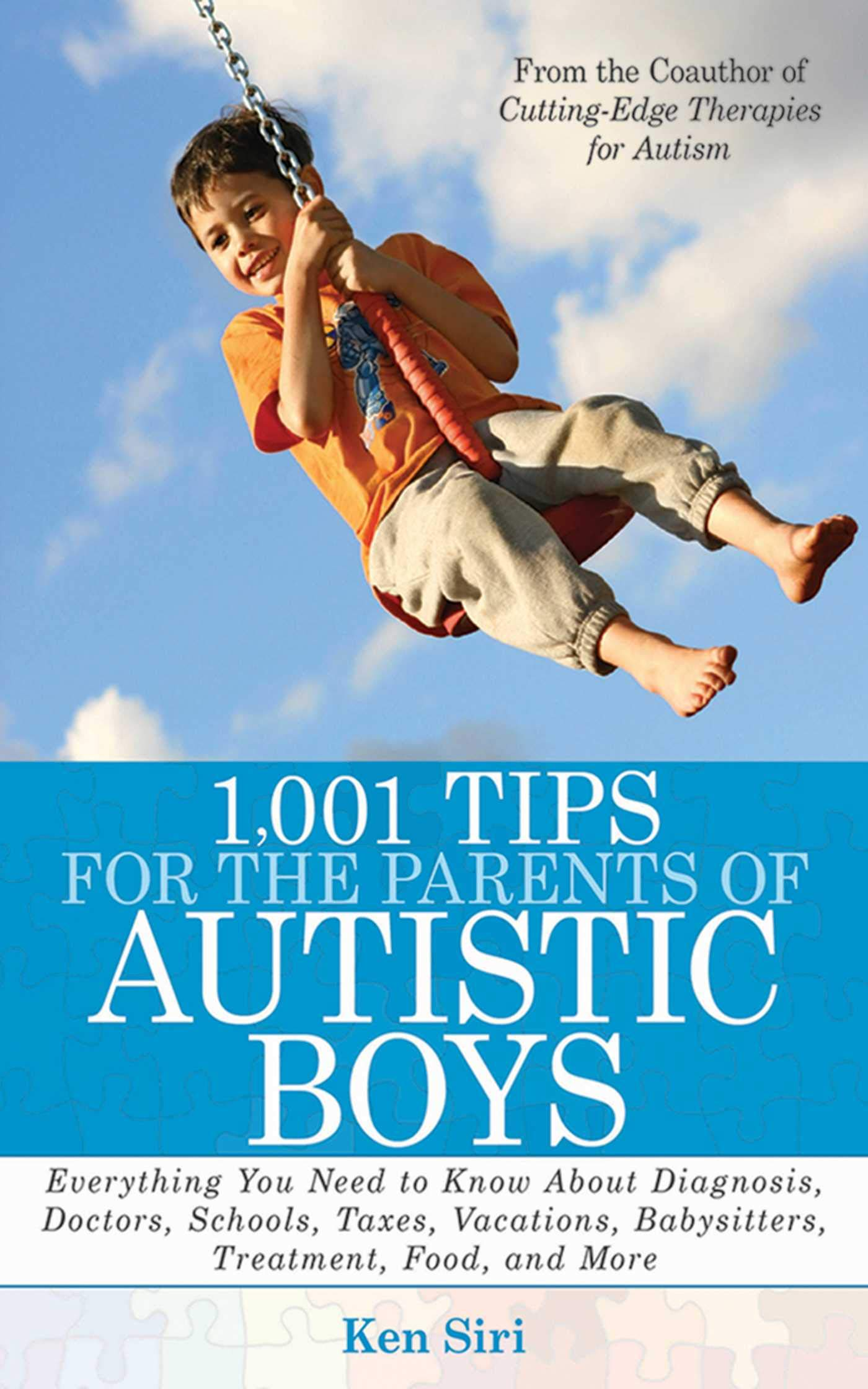 1,001 Tips for the Parents of Autistic Boys: Everything You Need to Know About Diagnosis, Doctors, Schools, Taxes, Vacations, Babysitters, Treatments, Food, and More by Skyhorse