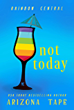 Not Today: A Contemporary Lesbian Romance (Rainbow Central Book 1)