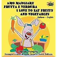 Amo mangiare frutta e verdura I Love to Eat Fruits and Vegetables: Italian English Bilingual Edition